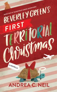 Beverley Green's First Territorial Christmas by Andrea C. Neil